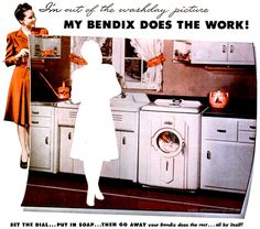 """I'm out of the washday picture!""  These ads for Bendix washing machines are from 1946-47."