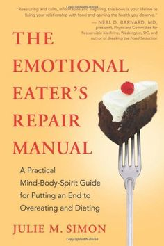 The Emotional Eater's Repair Manual: A Practical Mind-Body-Spirit Guide for Putting an End to Overeating and Dieting