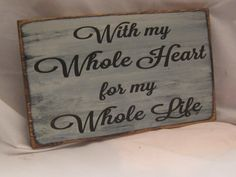 With My Whole Heart for my Whole Life Rustic Wedding Sign Distressed & Antiqued on Etsy, $19.95