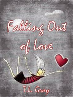 The Whimsical World of T.L. Gray: Falling Out of Love