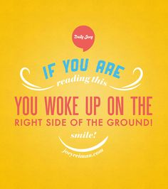If you are reading this, you woke up on the right side of the ground. Smile! #purpose #quotes