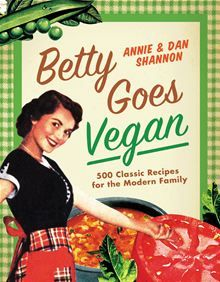 Betty Goes Vegan - 500 Classic Recipes for the Modern Family by Dan Shannon and Annie Shannon. Buy this eBook on #Kobo: http://www.kobobooks.com/ebook/Betty-Goes-Vegan/book-m6WRyoTpAkq0oDJcauDomA/page1.html?s=e2gHMswOlECX7jX-rOJx_Q=1