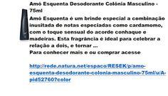 Rede Natura Espaco Resek: Amó Esquenta Desodorante Colônia Masculino - 75ml