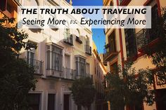 The Truth About Traveling : Seeing More vs. Experiencing More - Land Of Marvels
