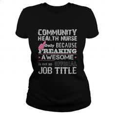 Awesome Community Health Nurse Shirt #shirt #style. ORDER NOW => https://www.sunfrog.com/Jobs/Awesome-Community-Health-Nurse-Shirt-Black-Ladies.html?id=60505