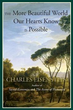 The More Beautiful World Our Hearts Know Is Possible (Sacred Activism) by Charles Eisenstein http://www.amazon.com/dp/1583947248/ref=cm_sw_r_pi_dp_eb1Fub06CRJ88