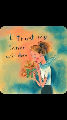 I trust my inner wisdom. I am confident & courageous!! I love Louise Hay