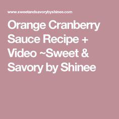 Orange Cranberry Sauce Recipe + Video ~Sweet & Savory by Shinee