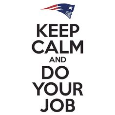 Keep Calm and Do Your Job - New England Patriots