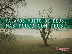 Falamos muito de Deus, mas pouco com Deus. #PadreVilsonGroh #MandeSuaFrase #Deus Enviado por @Maria Canavello Mrasek Canavello Mrasek Brasil