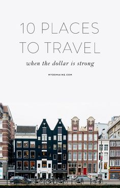 Pack your bags! It's time to travel while your dollar is strong.
