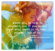 Above all, be true to yourself, and if you cannot put your heart into it, take yourself out of it. ~ Warrior Goddess Training, a book by HeatherAsh Amara. Woman Quotes, Me Quotes, Wild Women Quotes, Gold Quotes, Typed Quotes, Warrior Goddess Training, Goddess Quotes, Hippie Quotes, Was Ist Pinterest