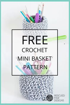 Crochet Mini Basket Pattern by Rescued Paw Designs. Click to Read or Pin and Save for Later!