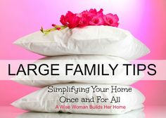 A Wise Woman Builds Her Home: Large Family Tips - Simplifying Your Home Once and. Large Family Organization, Family Organizer, School Organization, Organization Ideas, Big Family, Family Life, Christian Homemaking, Inexpensive Meals, Wise Women