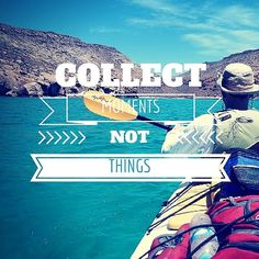 Collect Moments Not Things - words to live by #ExploreMore  #optoutside #adventure #adventurelife #travelgram #instatravel #wanderlust #doyoutravel #bestvacations #ourplanetdaily #travelbug #outdoorlife #gooutandplay #goplay #kayaking #baja #paddlefun #livelife #quotes #inspiration