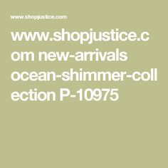 www.shopjustice.com new-arrivals ocean-shimmer-collection P-10975