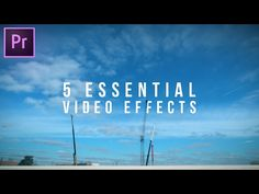 5 Essential Video Effects every editor should know! (Adobe Premiere Pro CC Tutorial) - YouTube