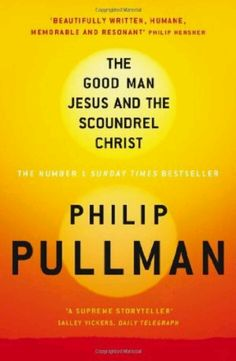 The good man Jesus and the scoundrel Christ - Phillip Pullman