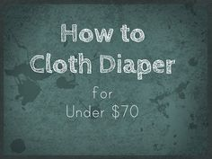 Messy Wife, Blessed Life: Baby on a Budget guest post: How to Cloth Diaper for Under $70