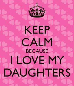 keep-calm-because-i-love-my-daughters.png (600×700)