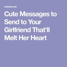 Cute Messages to Send to Your Girlfriend That'll Melt Her Heart - Men Wit Romantic Messages For Boyfriend, Romantic Love Text Message, Romantic Text Messages, Love Messages For Her, Sweet Text Messages, Romantic Texts, Text For Her, Romantic Quotes, Romantic Couples