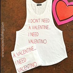 Just a few left I DONT NEED A VALENTINE...I NEED VALENTINO  s.m.l $20 free shipping www.royceclothing.com