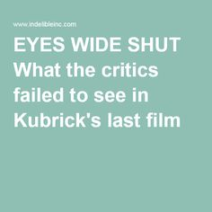 EYES WIDE SHUT What the critics failed to see in Kubrick's last film