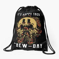 'Tacos - It's Happy Taco Chew-Day' Drawstring Bag by Happy Taco, Sell Your Art, Woven Fabric, Chiffon Tops, Drawstring Backpack, Tacos, My Arts, Backpacks