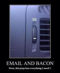Email & Bacon. Wow! This Jeep has everything I need! # jeepLife #trailjeeps #fourwheeling #rockcrawling