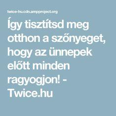 Így tisztítsd meg otthon a szőnyeget, hogy az ünnepek előtt minden ragyogjon! - Twice.hu