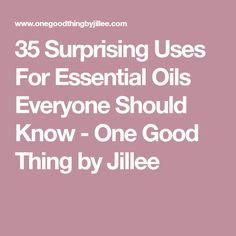 35 Surprising Uses For Essential Oils Everyone Should Know - One Good Thing by Jillee