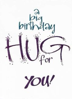 a big birthday HUG for YOU! tjn