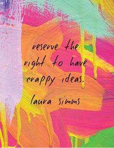 reserve the right to have crappy ideas