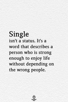 Single Isn't A Status It's A Word That Describes A Person Who Is Strong - Zitate & Sprüche - Single isn't a status. It's a word that describes a person who is strong enough to enjoy life w - Budist Quotes, Life Quotes Love, Self Love Quotes, True Quotes, Words Quotes, Funny Quotes, Enjoy Your Life Quotes, Good Quotes About Life, Being Strong Quotes