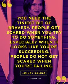 25 Life Lessons from Our Favorite Celebrities | Mindy Kaling on bravery.