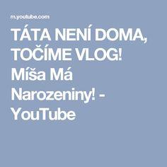 TÁTA NENÍ DOMA, TOČÍME VLOG! Míša Má Narozeniny! - YouTube