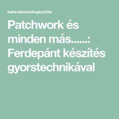 Patchwork és minden más......  Ferdepánt készítés gyorstechnikával e554371df7