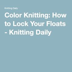 Color Knitting: How to Lock Your Floats - Knitting Daily