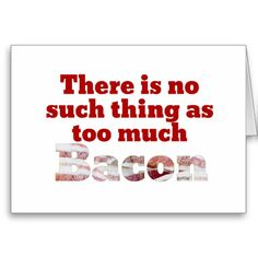 Too Much Bacon? Greeting Cards