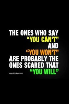 "The ones who say ""you can't"" and ""you won't"" are probably the ones scared that ""you will"" Very Best Quotes, Great Quotes, Favorite Quotes, Me Quotes, Hater Quotes Funny, Quotes For Haters, Prove Them Wrong Quotes, Giver Quotes, Daily Quotes"
