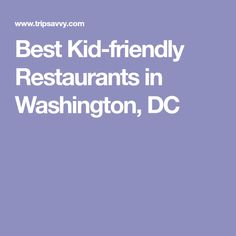 Best Kid-friendly Restaurants in Washington, DC