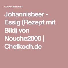 Johannisbeer - Essig (Rezept mit Bild) von Nouche2000 | Chefkoch.de