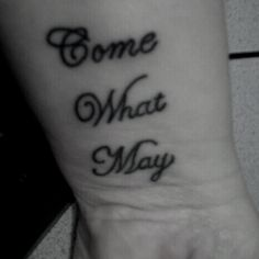 """Wrist tattoo idea for my husband and me. """"Come what may"""" was part of our wedding vows."""