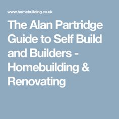 The Alan Partridge Guide to Self Build and Builders - Homebuilding & Renovating