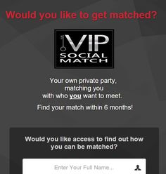 VIP Social Match  VIP Social Match is a membership-based program that allows singles to meet their exact match exclusive invite-only parties. http://www.vipsocialmatch.com