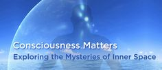 Institute of Noetic Sciences | Consciousness | Science | Spirituality | Wisdom
