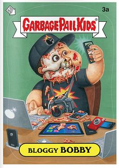 Garbage Pail Kids...obvi this isnt an original..but it reminds me of bobby