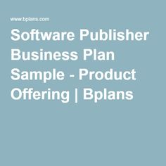 Software Publisher Business Plan Sample - Product Offering | Bplans Sample Business Plan, Business Planning, Software Software, Product Offering, Marketing, How To Plan, Products, Shop Plans, Gadget