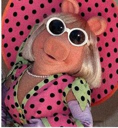 Miss Piggy - She has style!!
