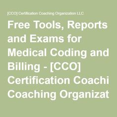 Free Tools, Reports and Exams for Medical Coding and Billing - [CCO] Certification Coaching Organization LLC Medical Coding Classes, Medical Coding Certification, Medical Coder, Life Coach Certification, Medical Billing And Coding, Medical Careers, Medical Terminology, Medical Transcription, Medical School